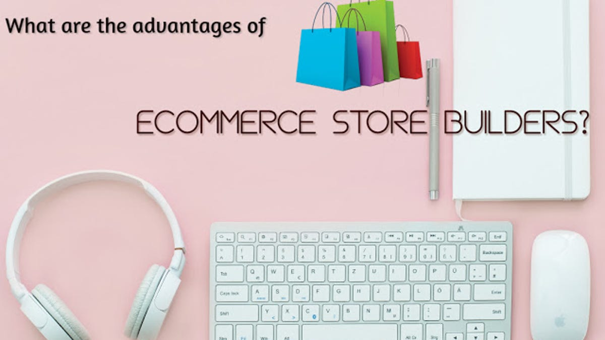 Kinja- What are the advantages of ecommerce store builders?