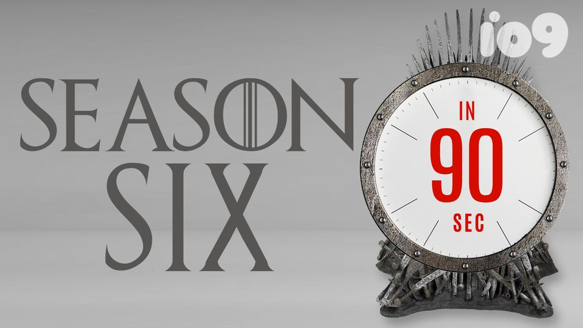 io9 Game of Catch-Up: Recapping Thrones Season 6 in 90 Seconds