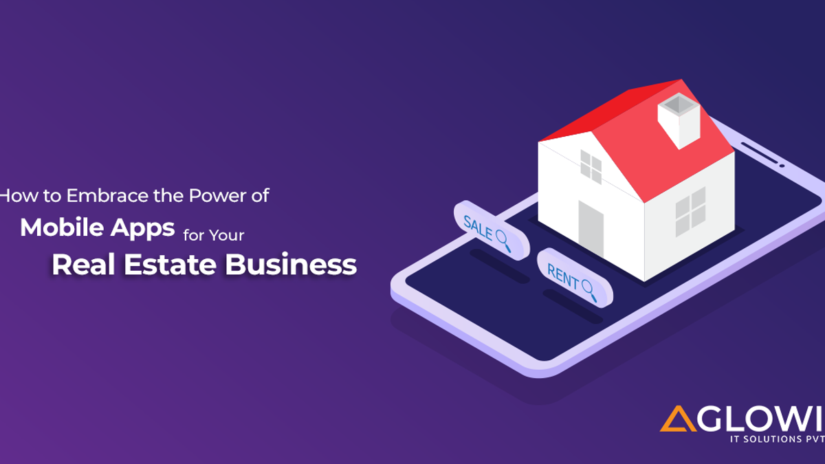 How to Embrace the Power of Mobile Apps for Your Real Estate Business