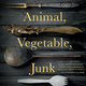 """The cover of """"Animal, Vegetable, Junk."""""""