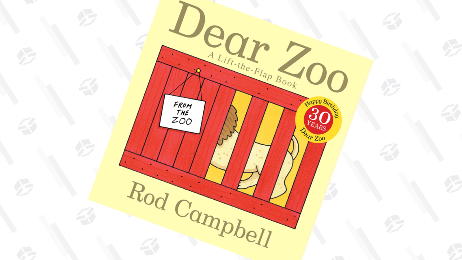 Dear Zoo by Rod Campbell Such a clever concept, though again, in a book meant for babies, the pages and pop ups could be a lot sturdier. The lion cage part always ripped completely in a matter of days, though I've learned to tape it back together pretty well. I give this to everyone I know that's having a baby. We still keep one in the car because the animal noises are really fun to make.
