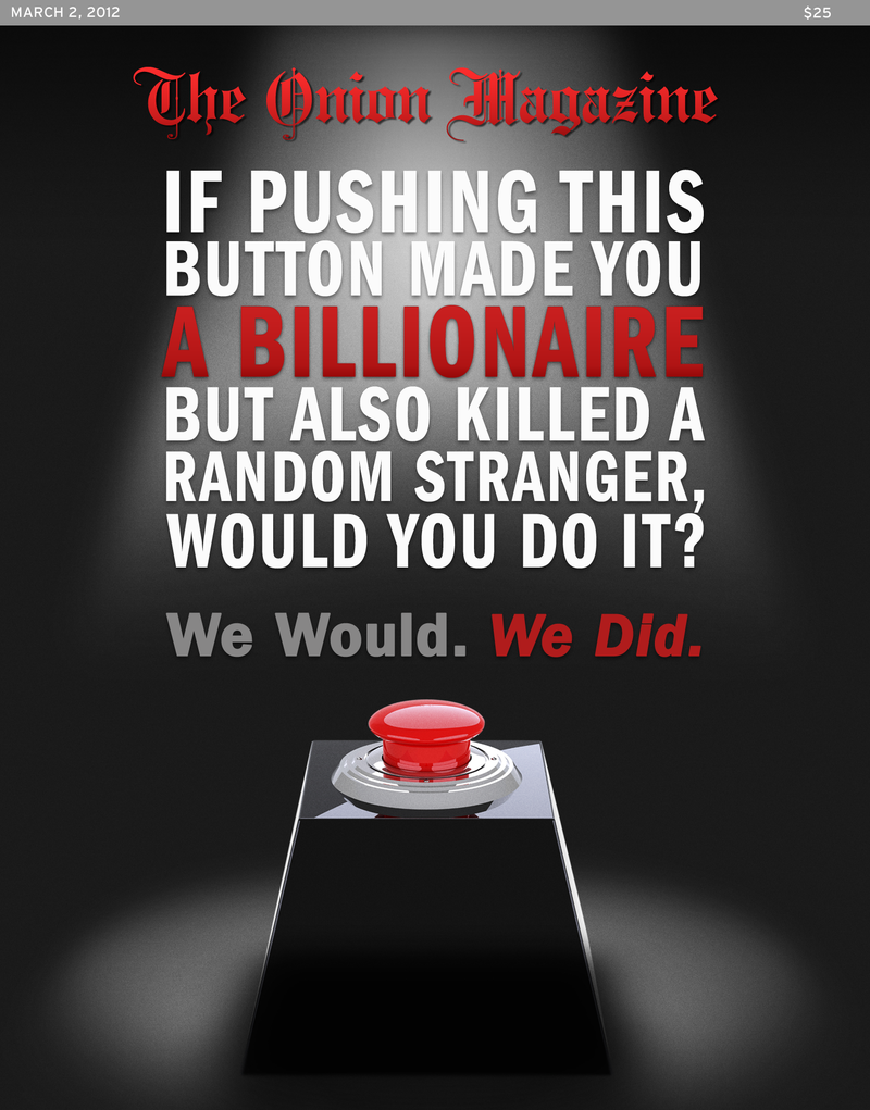 Illustration for article titled If Pushing This Button Made You A Billionaire But Also Killed A Random Stranger, Would You Do It? We Would. We Did.