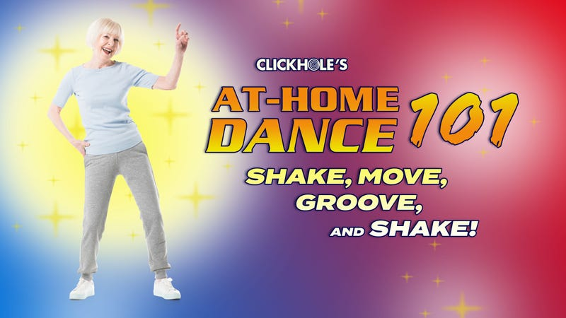 Illustration for article titled Welcome To ClickHole's At-Home Dance Fitness Program! Follow Along To Get Your Groove On!