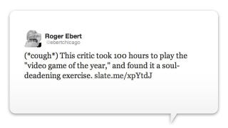 Illustration for article titled Roger Ebert Not-So-Subtly Reminds Us What He Thinks of Video Games