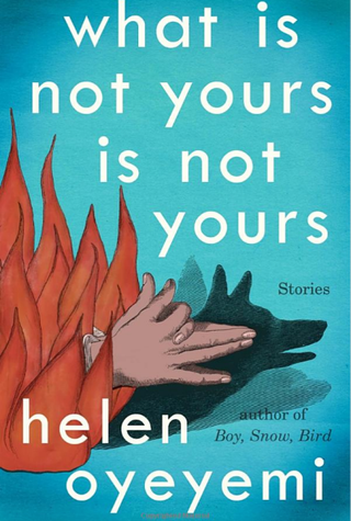 What Is Not Yours Is Not Yours, by Helen OyeyemiAmazon.com