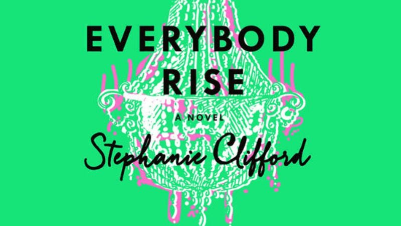 Illustration for article titled Win a copy of Stephanie Clifford's Everybody Rise and a $100 Visa gift card