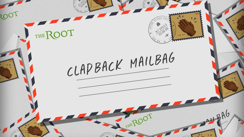 Illustration for article titled The Root's Clapback Mailbag: It's a Hard Job, but Someone Has to Do It