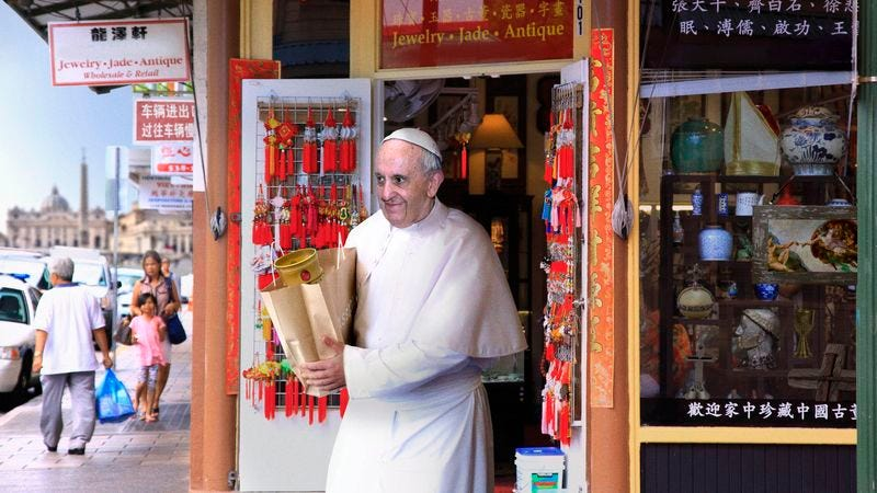 His Holiness Pope Francis says bargains abound in Vatican's Chinatown if you know where to look and are okay with stuff that's not exactly top of the line.