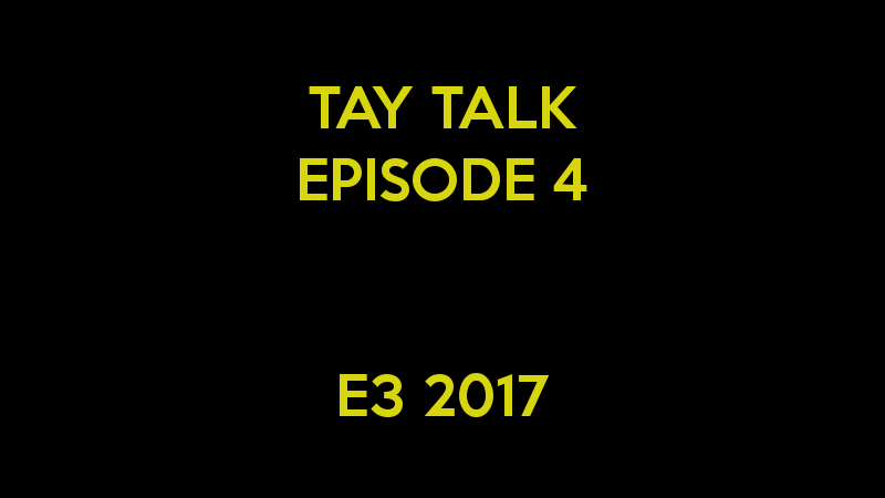 Illustration for article titled TAY Talk: Episode 4 - E3 2017