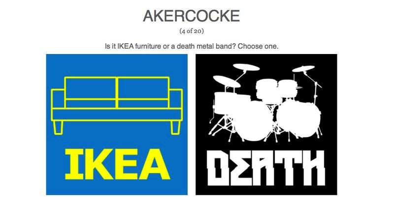 Illustration for article titled Test your knowledge of furniture and black metal with Ikea Or Death