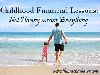 Illustration for article titled Childhood Financial Lessons: What Not Having means Everything