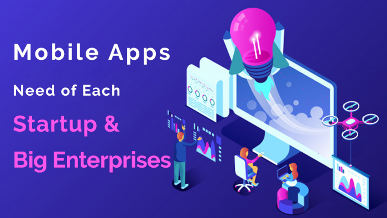 Mobile Apps: Need of Each Startup and Big Enterprises