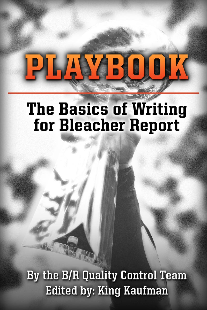 "Illustration for article titled King Kaufman Et al. Have Independently Published a 56-Page E-Book on ""The Basics of Writing for Bleacher Report;"" You Can, Too!"