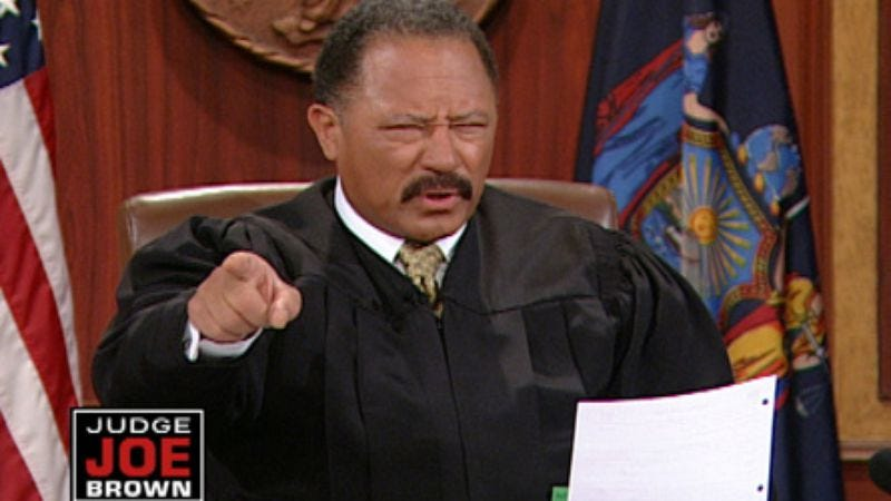 Illustration for article titled Nation descends into unmanly lawlessness with cancellation of Judge Joe Brown