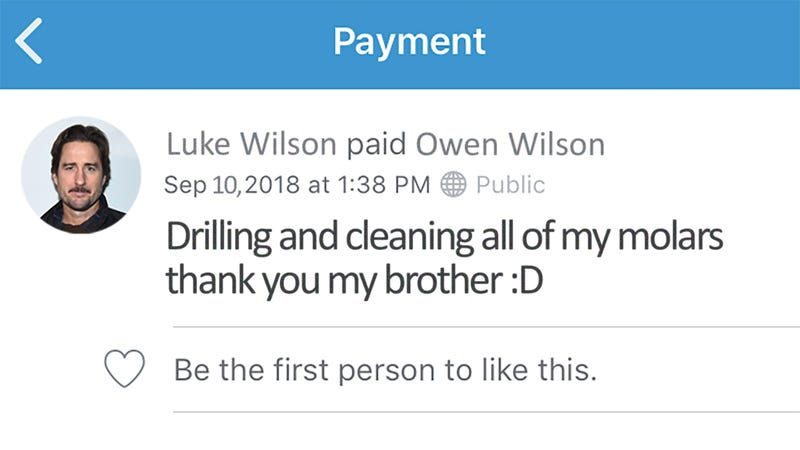 Illustration for article titled 7 Venmo Transactions Between Luke And Owen Wilson That Make It Seem Like They've Been Practicing Dentistry On Each Other