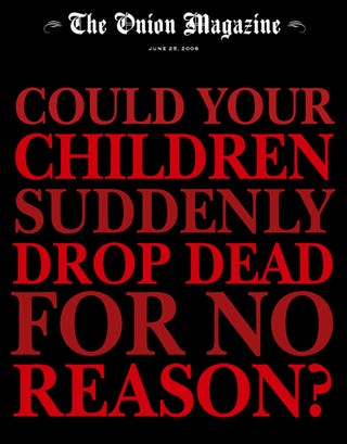 Illustration for article titled Could Your Children Suddenly Drop Dead For No Reason?