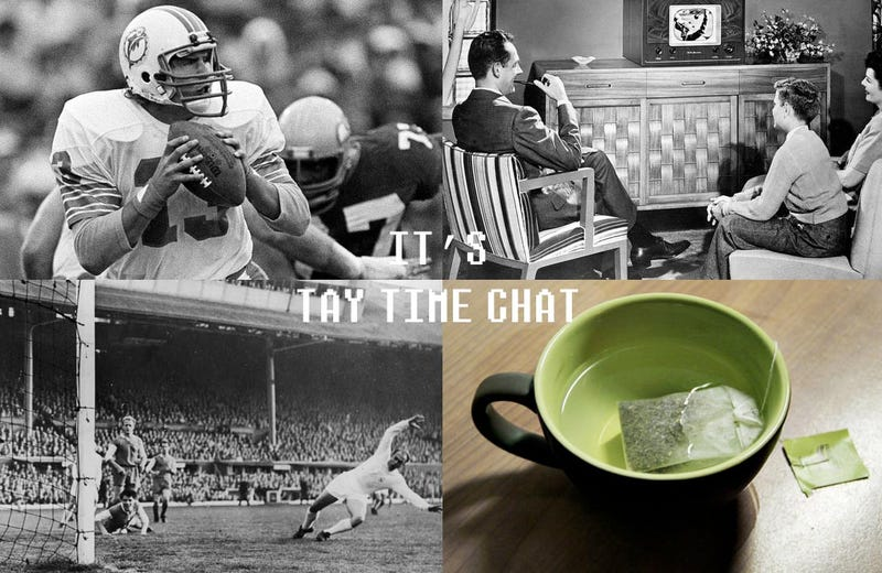 Illustration for article titled TAY Time Chat: Football X2, TV, TEA! Hells yeah!