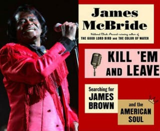 James Brown in concert in New York City in 2004; cover of Kill 'Em and Leave: Searching for James Brown and the American SoulFrank Micelotta/Getty Images; Amazon.com