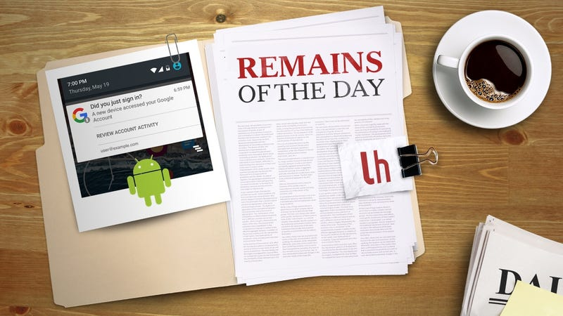 Illustration for article titled Remains of the Day: Android Will Now Notify You When a New Device Accesses Your Account