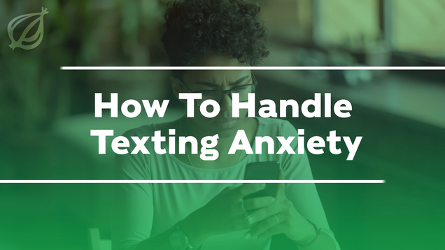 How To Handle Texting Anxiety