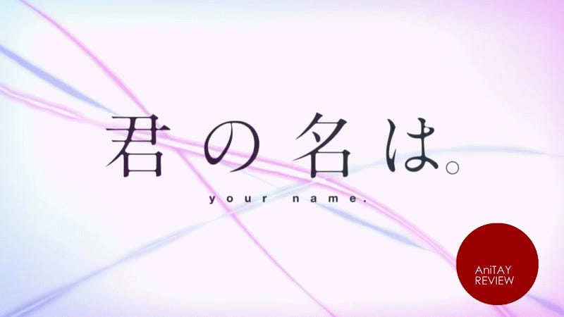 Kimi No Na Wa Your Name The AniTAY Review