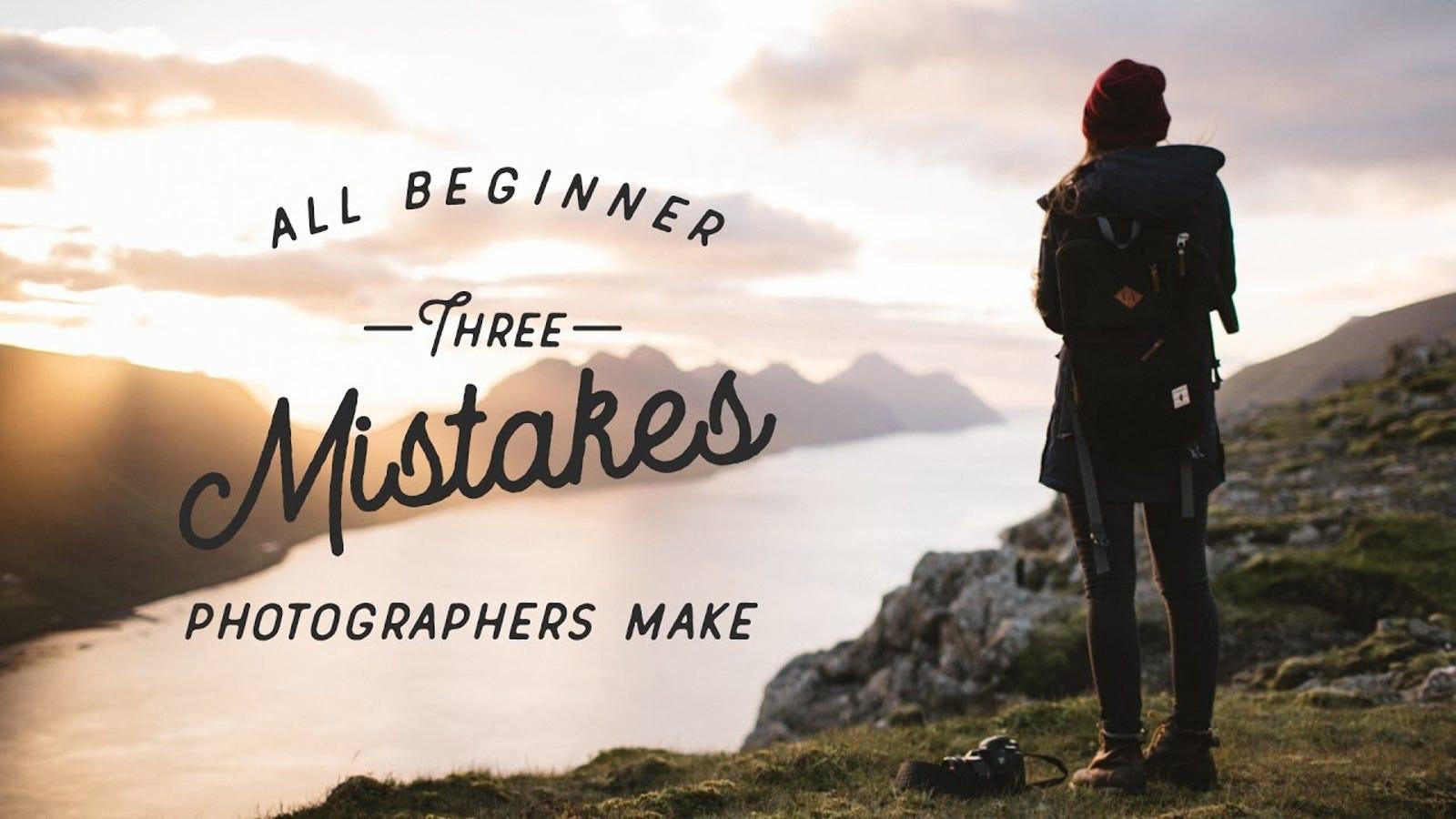 Three Common Mistakes Beginning Photographers Often Make