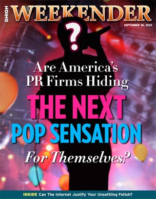 Illustration for article titled Are America's PR Firms Hiding The Next Pop Sensation For Themselves?