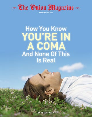 Illustration for article titled How You Know You're In A Coma