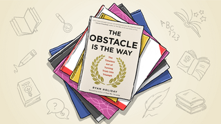 The Obstacle Is the Way: The Right Mindset for Finding Success
