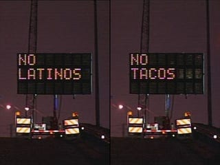 "Illustration for article titled Road Sign Hacked To Say ""No Latinos, No Tacos"""