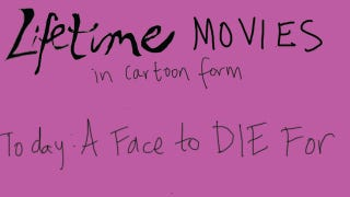 Illustration for article titled Lifetime Movie Cartoons: A Face To Die For
