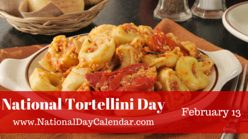 NATIONAL TORTELLINI DAY – NATIONAL BLAME SOMEONE ELSE DAY