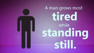 "Illustration for article titled ""A Man Grows Most Tired While Standing Still."""