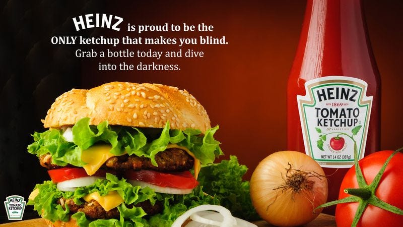 Illustration for article titled A Bold Strategy: Heinz Just Rolled Out A New Ad Campaign Proudly Claiming Its Ketchup Makes You Blind