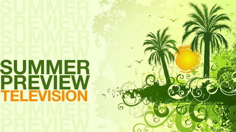 Illustration for article titled The Gawker Guide to Summer Television