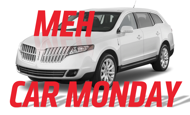 Meh Car Monday You Can Actually Still Buy A Lincoln Mkt But You Won