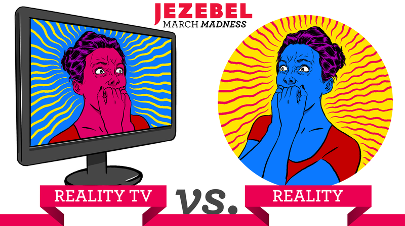 Illustration for article titled Jezebel's March Madness 2016: Reality TV vs. Reality