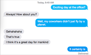 Illustration for article titled Just texted my buddy at NASA...