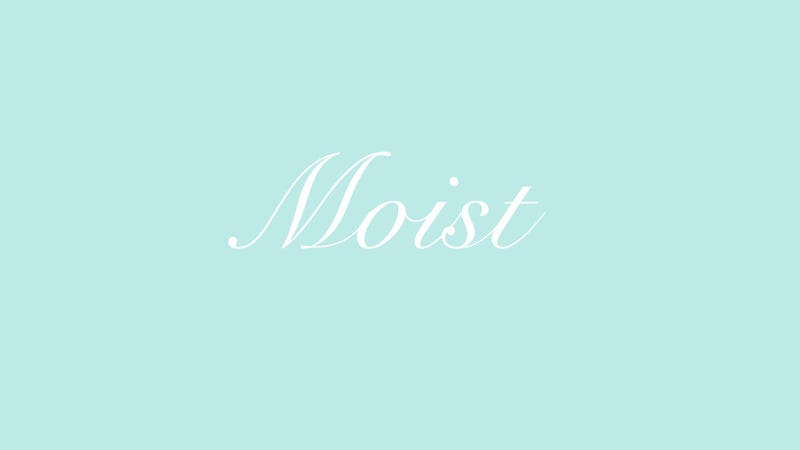 Illustration for article titled The Word 'Moist' Isn't All That Bad