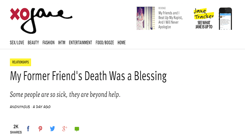 "xojane publishes terrible article by a w who s glad her friend  on thursday xojane published an essay titled ""my former friend s death was a blessing "" which outlines a series of petty grievances a w who"