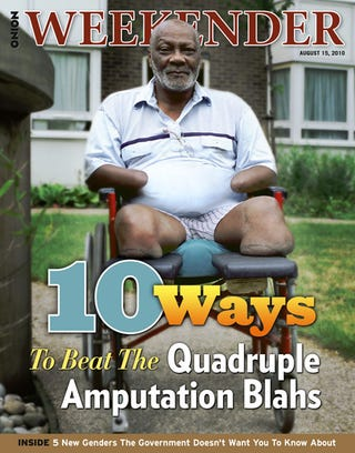 Illustration for article titled 10 Ways To Beat The Quadruple Amputation Blahs