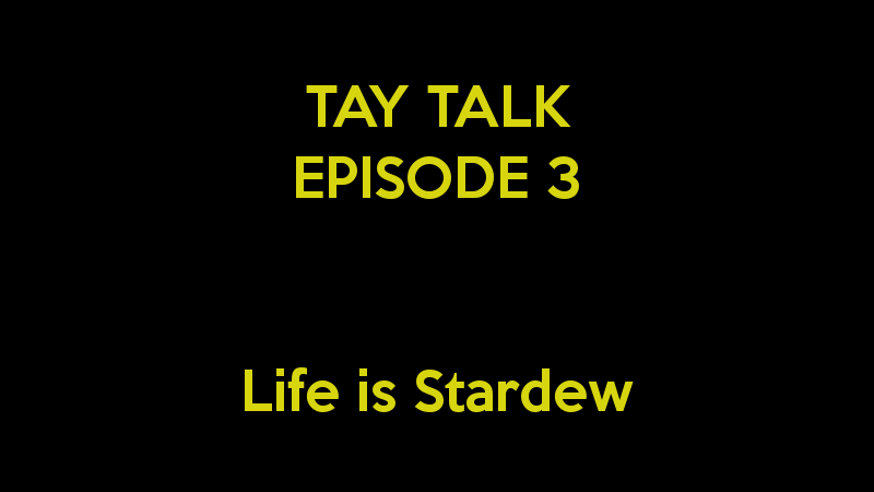 Illustration for article titled TAY Talk: Episode 3 - Life is Stardew