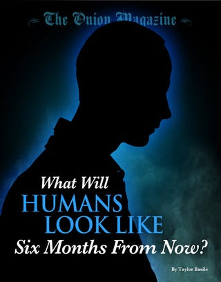 Illustration for article titled What Will Humans Look Like Six Months From Now?