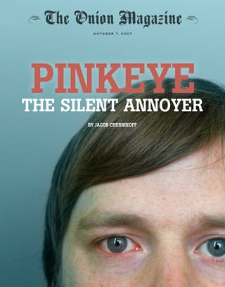Illustration for article titled Pinkeye: The Silent Annoyer