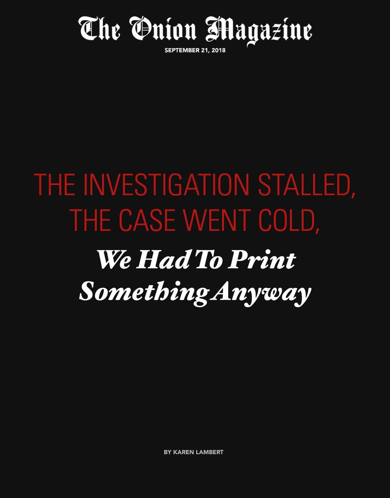 Illustration for article titled The Investigation Stalled, The Case Went Cold, We Had To Print Something Anyway