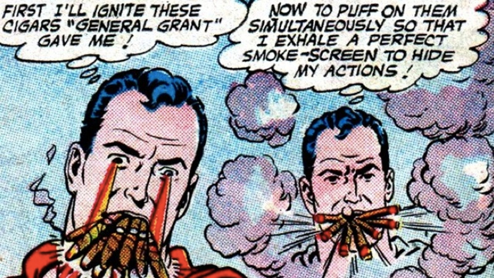 Remember when Superman smoked a dozen cigars at the same time?