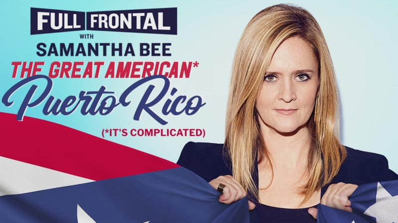 "Illustration for article titled Exclusive: Samantha Bee takes us through Full Frontal's ""joyful"" Puerto Rico special"