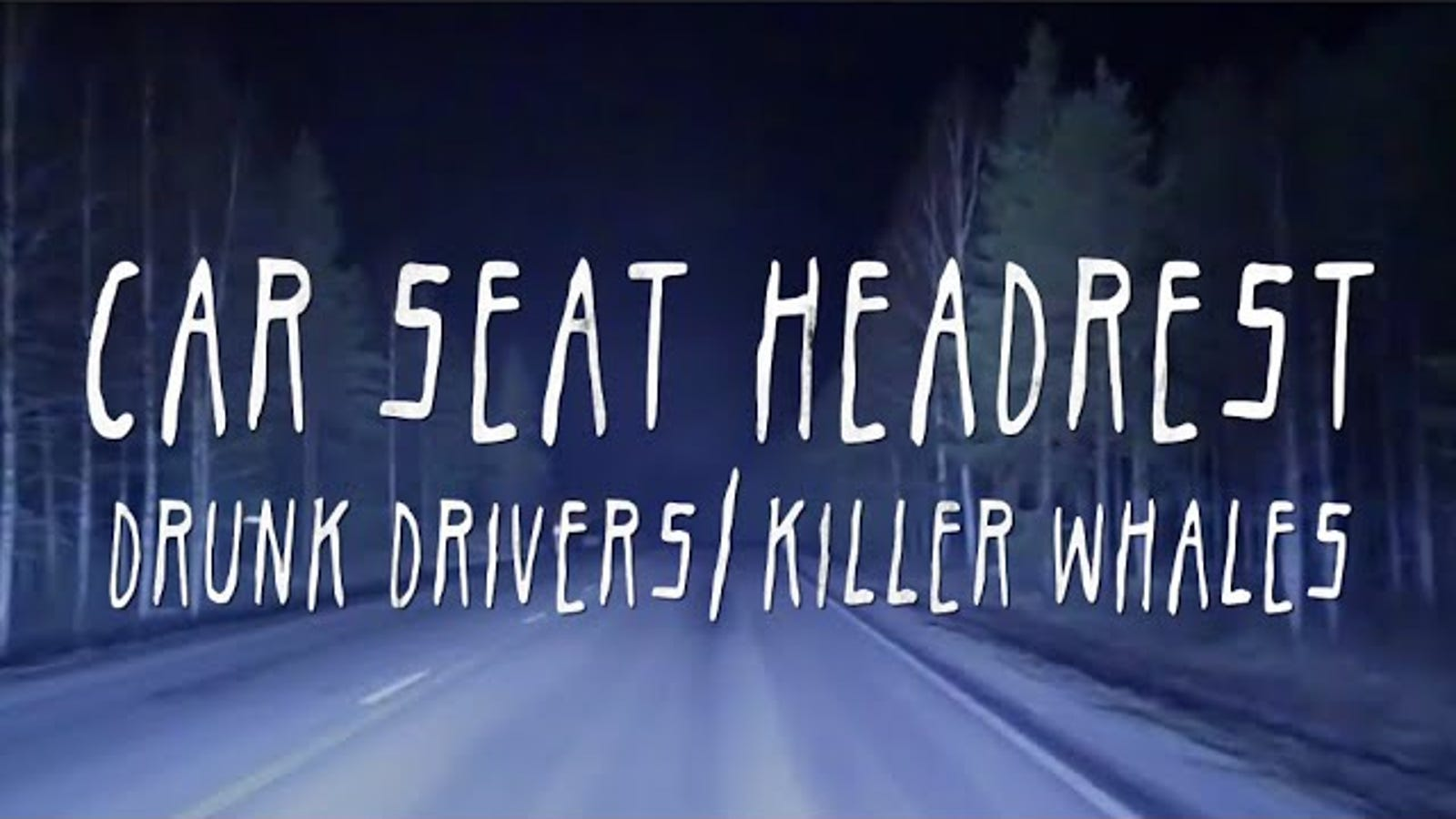 Car Seat Headrest -- 'Drunk Drivers/Killer Whales'