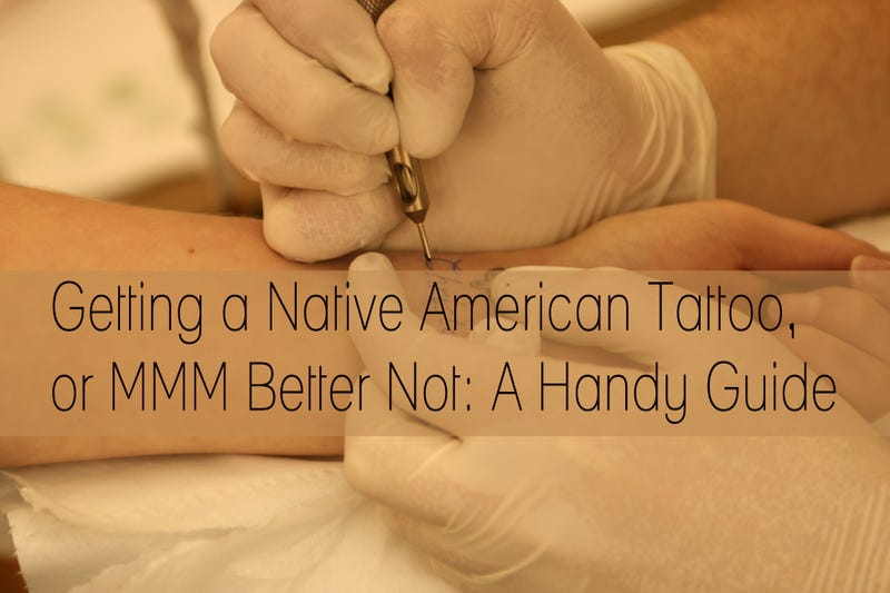 Illustration for article titled Getting a Native American Tattoo? Or, MMM better not: A Handy Guide