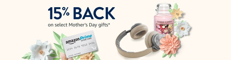 15% back on select Mother's Day gifts with Amazon Prime Store Card
